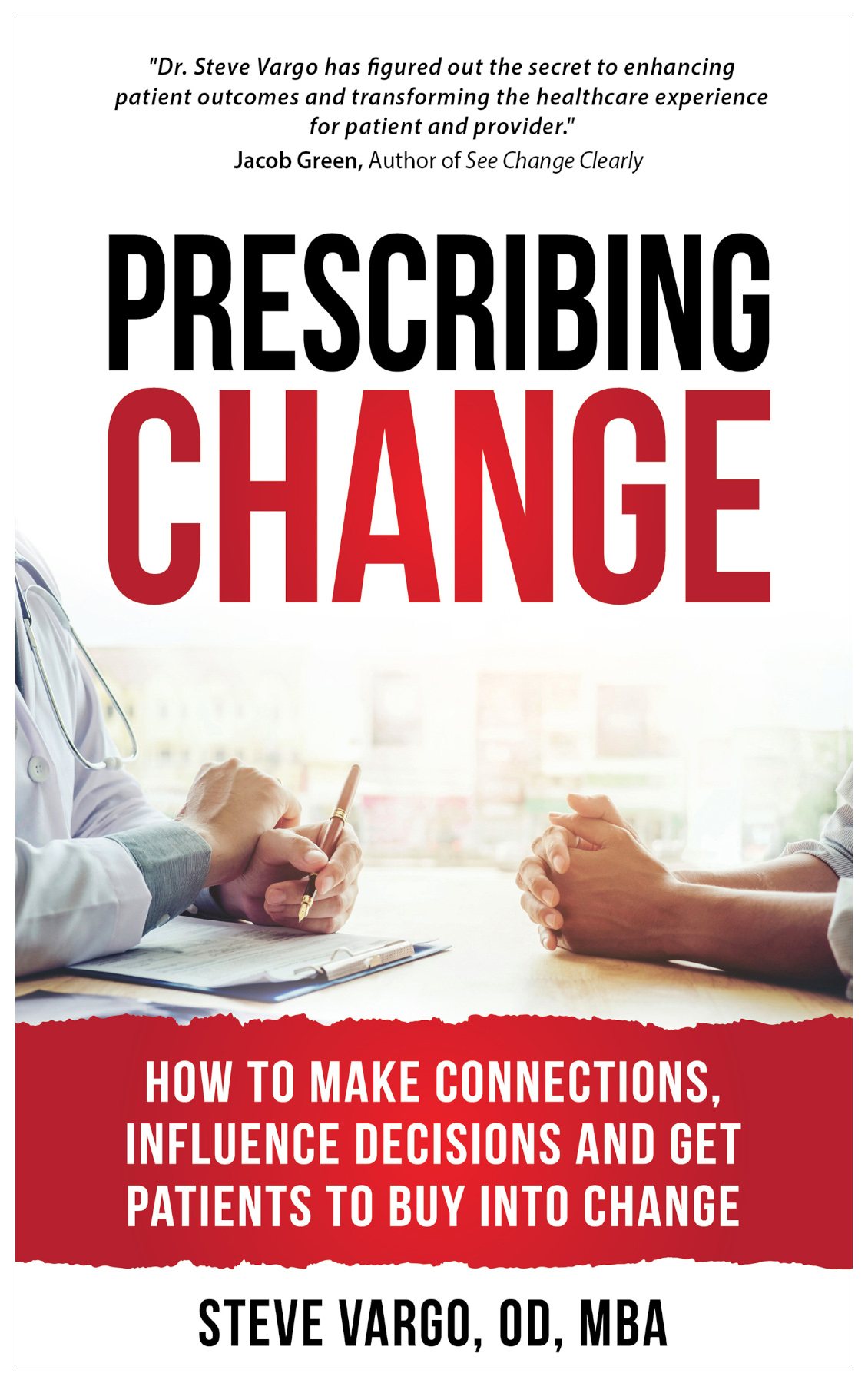 Prescribing Change, How To Make Connections, Influence Decisions And Get Patients To Buy Into Change